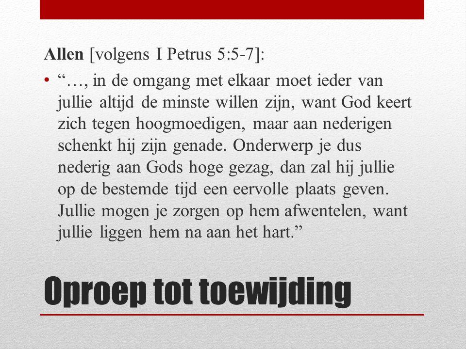 Oproep tot toewijding Allen [volgens I Petrus 5:5-7]: